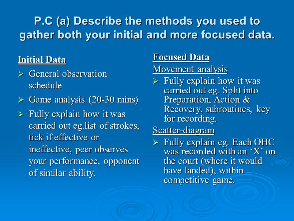 P.C (a) Describe the methods you used to gather both your initial and more focused data.