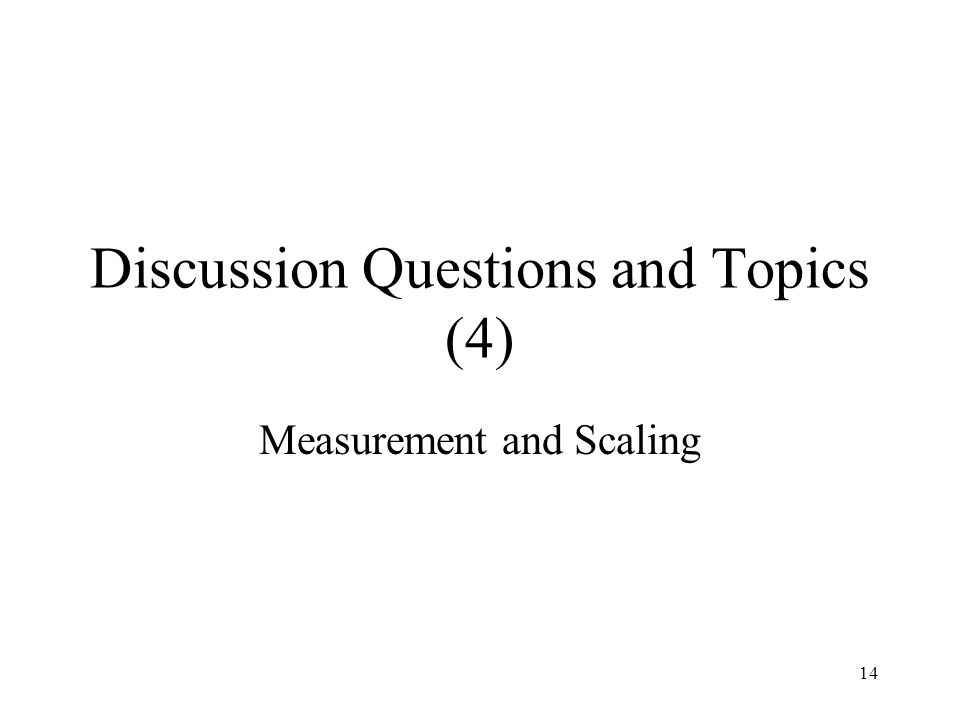 14 Discussion Questions and Topics (4) Measurement and Scaling