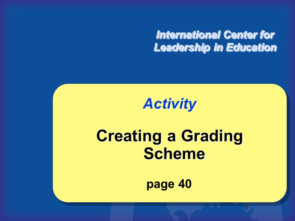 10 Creating a Grading Scheme Activity International Center for Leadership in Education page 40