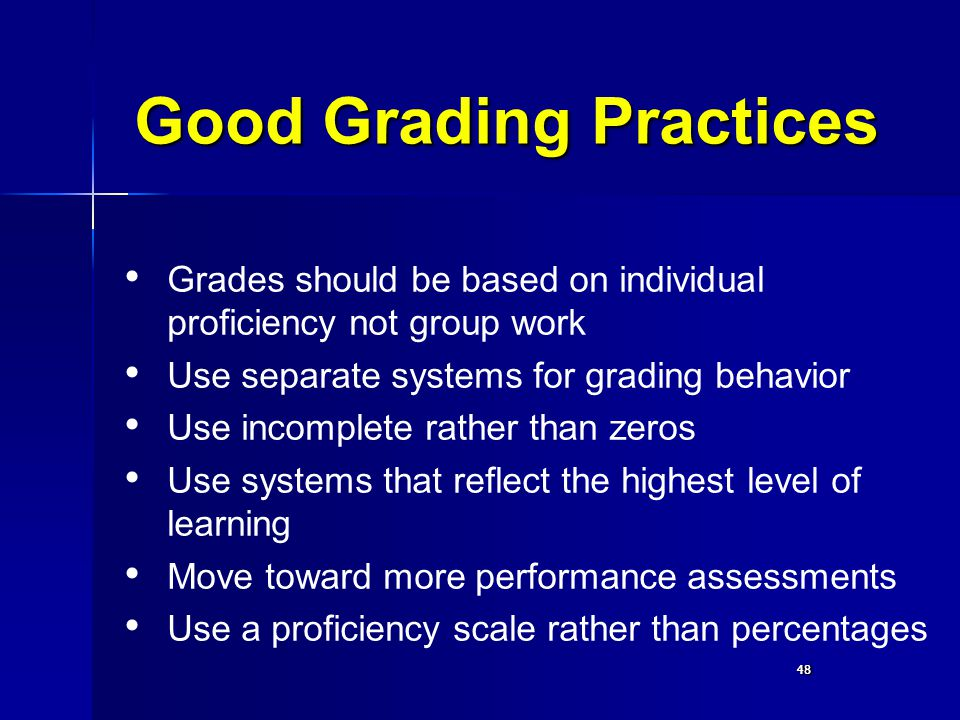 48 Good Grading Practices Grades should be based on individual proficiency not group work Use separate systems for grading behavior Use incomplete rat