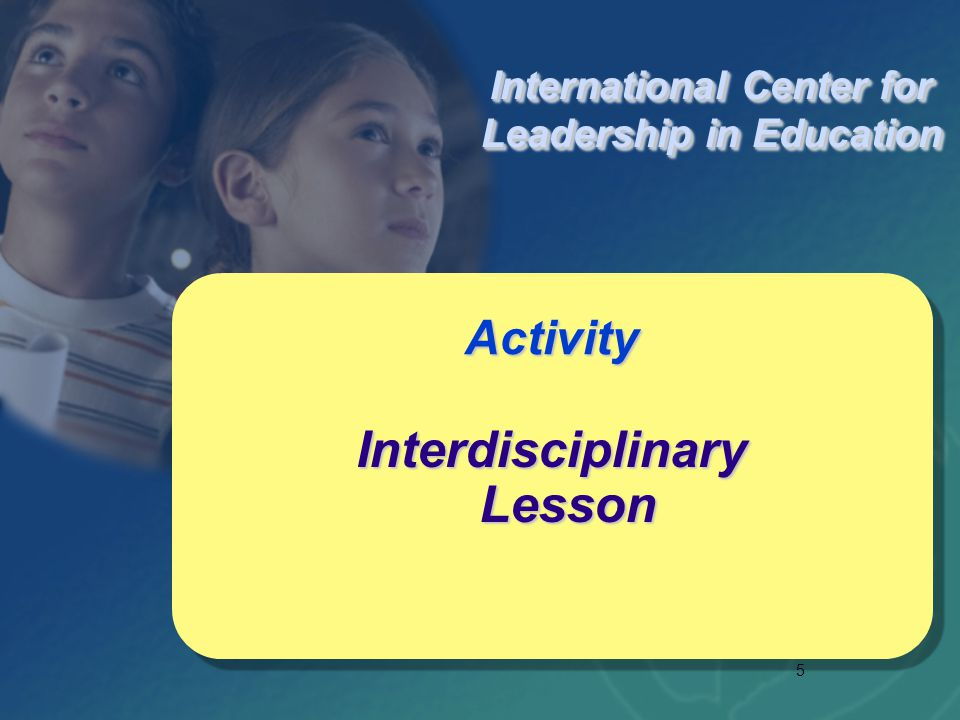 5 Interdisciplinary Lesson Activity International Center for Leadership in Education