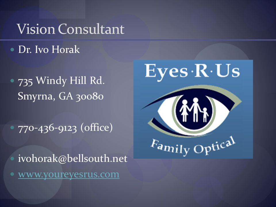 Vision Consultant Dr. Ivo Horak 735 Windy Hill Rd. Smyrna, GA 30080 770-436-9123 (office) ivohorak@bellsouth.net www.youreyesrus.com