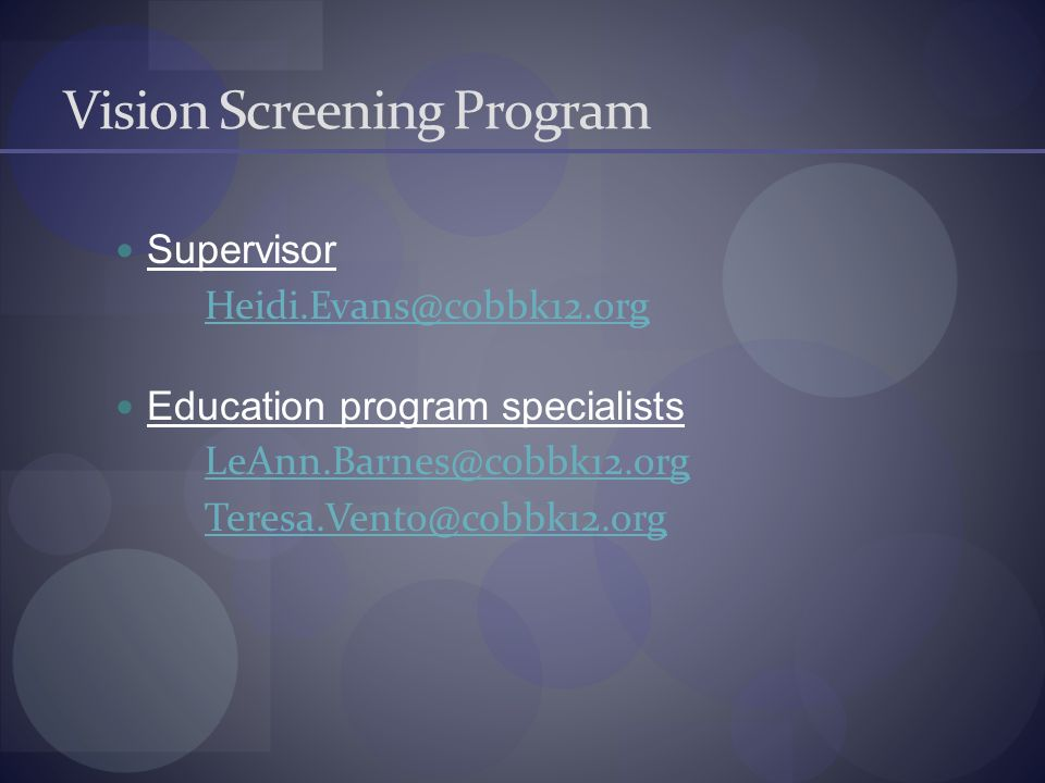 Vision Screening Program Supervisor Heidi.Evans@cobbk12.org Education program specialists LeAnn.Barnes@cobbk12.org Teresa.Vento@cobbk12.org