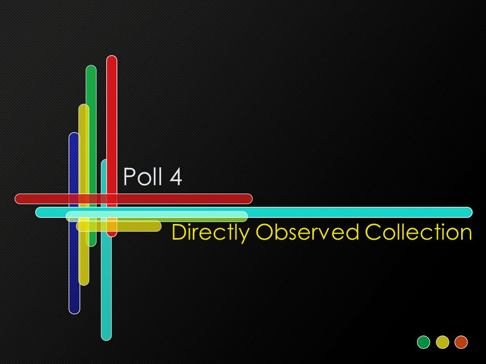 Poll 4 Directly Observed Collection
