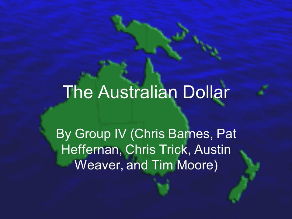 The Australian Dollar By Group IV (Chris Barnes, Pat Heffernan, Chris Trick, Austin Weaver, and Tim Moore)