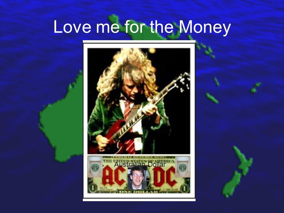Love me for the Money Australian Dollar