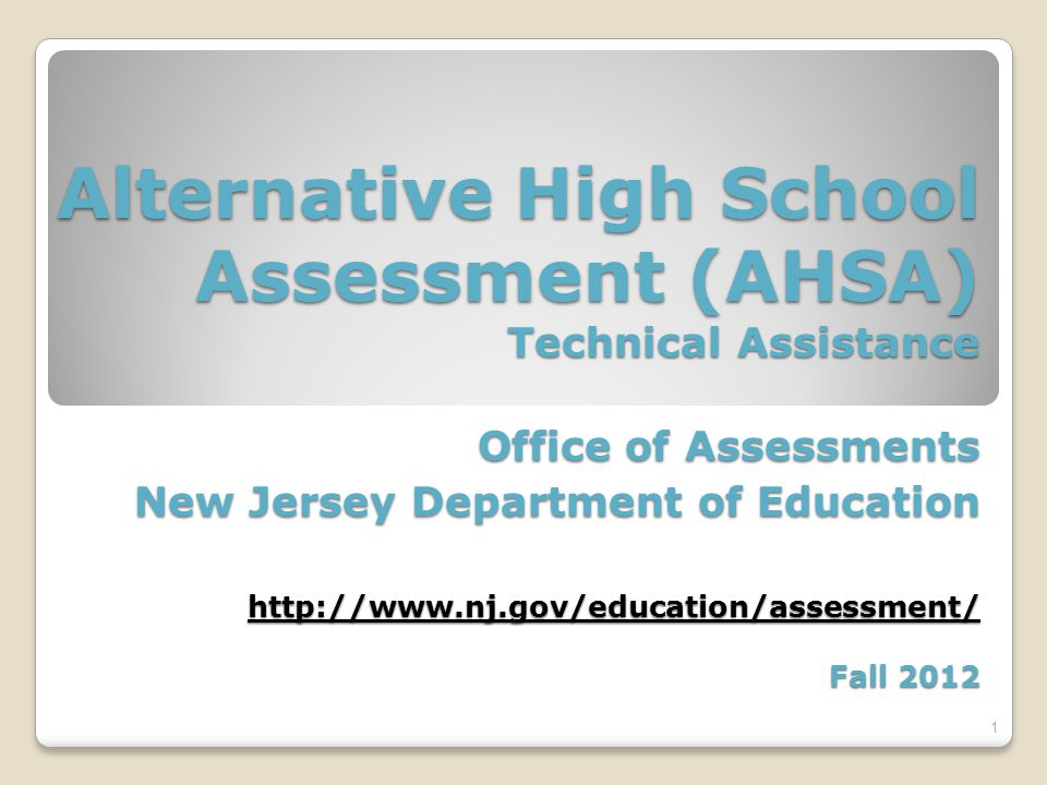 Alternative High School Assessment (AHSA) Technical Assistance Office of Assessments New Jersey Department of Education http://www.nj.gov/education/as