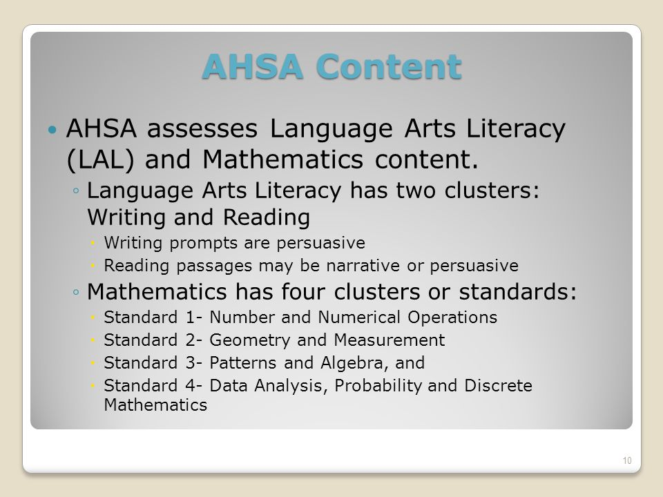 AHSA Content AHSA assesses Language Arts Literacy (LAL) and Mathematics content.