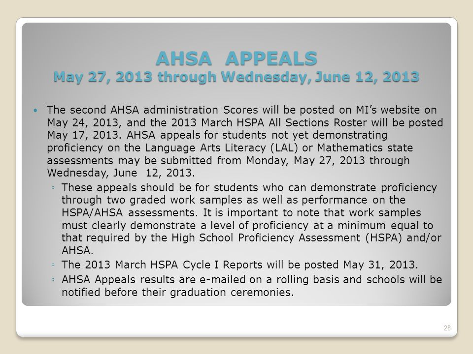 AHSA APPEALS May 27, 2013 through Wednesday, June 12, 2013 The second AHSA administration Scores will be posted on MI's website on May 24, 2013, and the 2013 March HSPA All Sections Roster will be posted May 17, 2013.