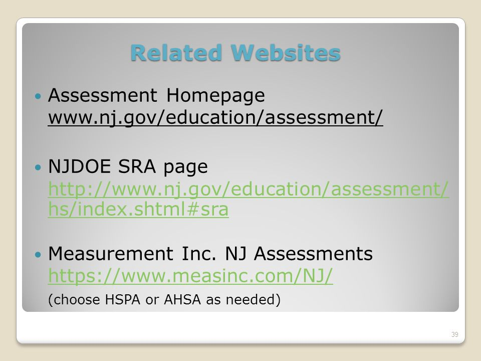 Related Websites Assessment Homepage www.nj.gov/education/assessment/ NJDOE SRA page http://www.nj.gov/education/assessment/ hs/index.shtml#sra Measurement Inc.