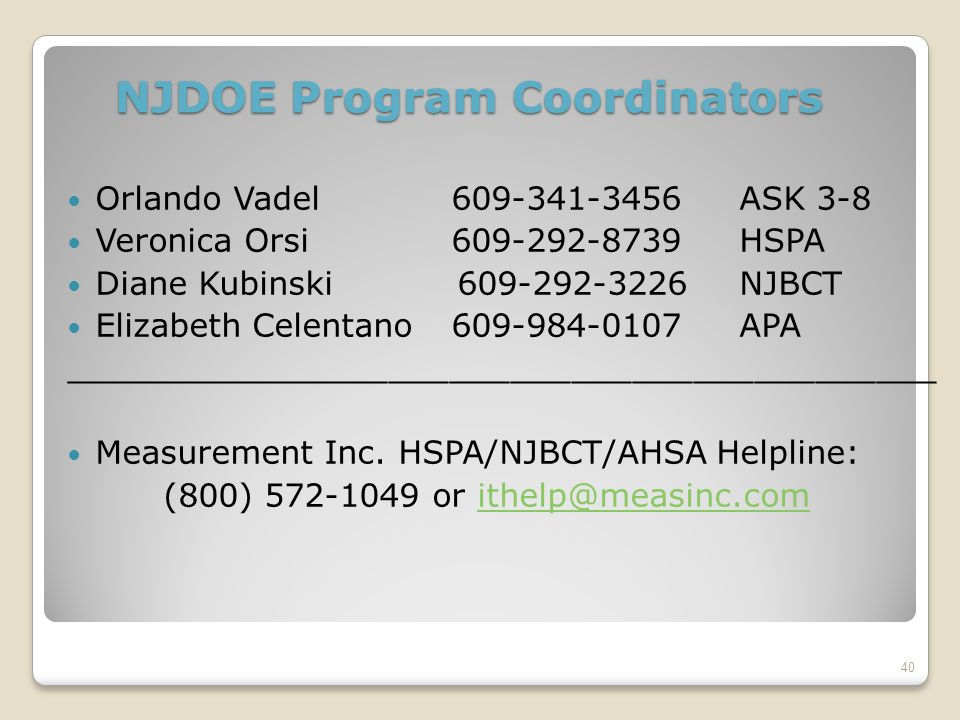 NJDOE Program Coordinators Orlando Vadel 609-341-3456ASK 3-8 Veronica Orsi 609-292-8739HSPA Diane Kubinski 609-292-3226NJBCT Elizabeth Celentano609-984-0107APA ___________________________________________ Measurement Inc.