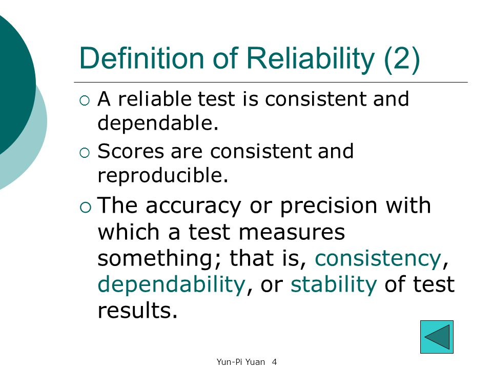 Yun-Pi Yuan 4 Definition of Reliability (2)  A reliable test is consistent and dependable.