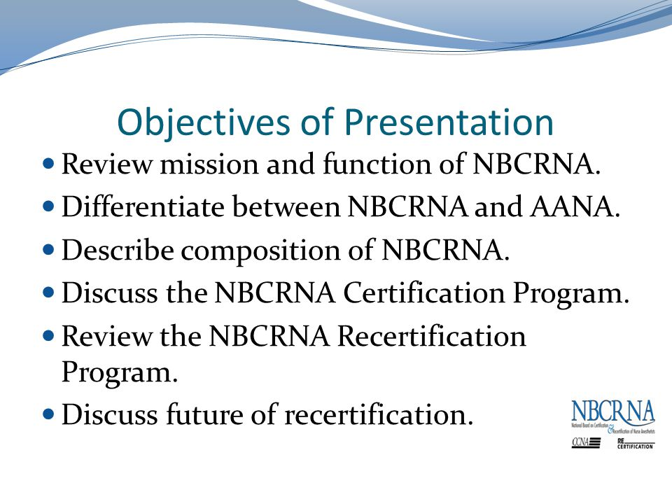 Objectives of Presentation Review mission and function of NBCRNA.