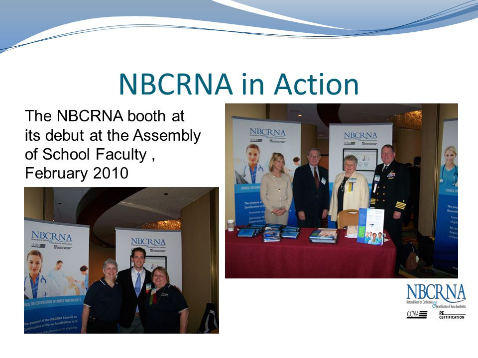 NBCRNA in Action The NBCRNA booth at its debut at the Assembly of School Faculty, February 2010