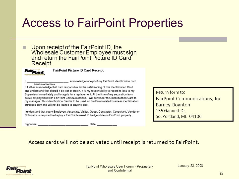 January 23, 2008 FairPoint Wholesale User Forum - Proprietary and Confidential 13 Upon receipt of the FairPoint ID, the Wholesale Customer Employee mu