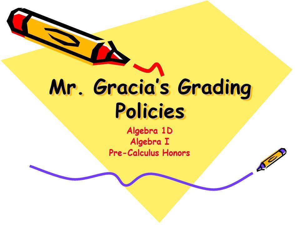 Mr. Gracia's Grading Policies Algebra 1D Algebra I Pre-Calculus Honors