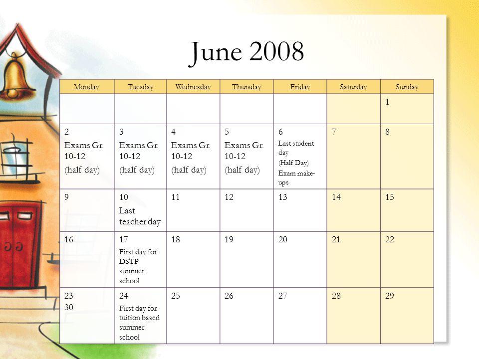 June 2008 MondayTuesdayWednesdayThursdayFridaySaturdaySunday 1 2 Exams Gr.