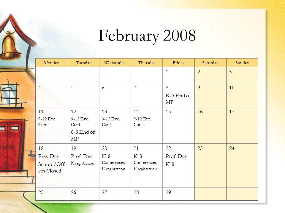 February 2008 MondayTuesdayWednesdayThursdayFridaySaturdaySunday 123 45678 K-5 End of MP 910 11 9-12 Eve.