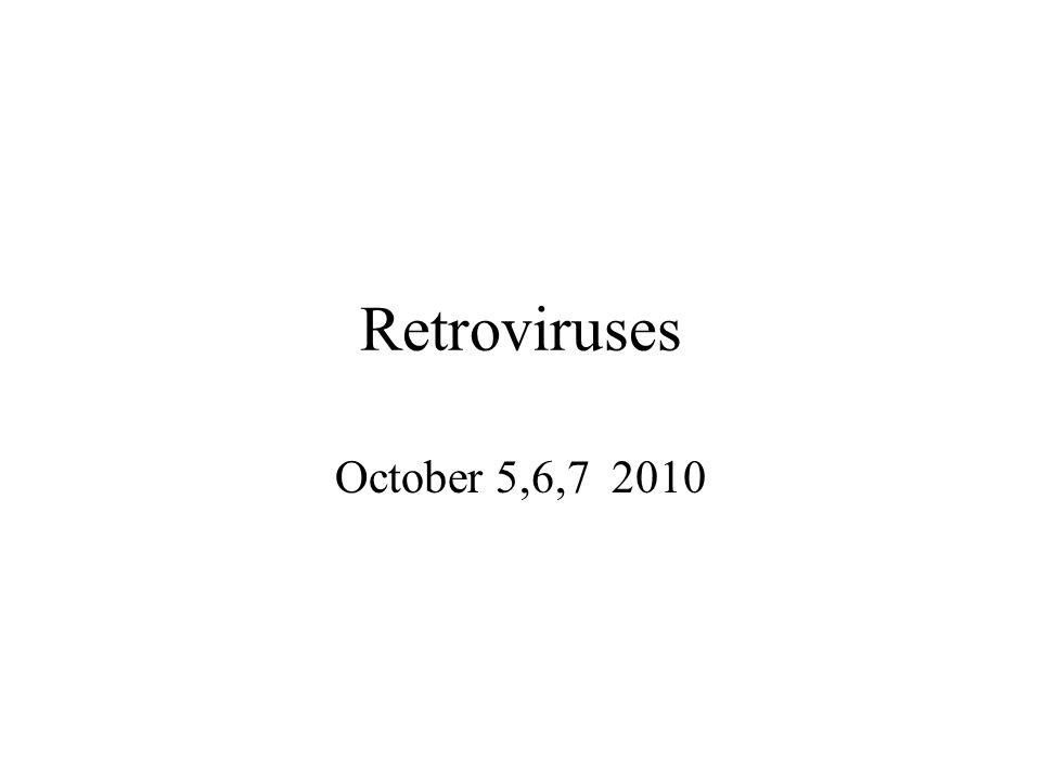 Retroviruses October 5,6,7 2010