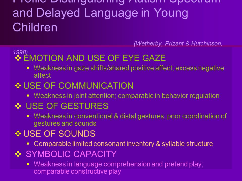Profile Distinguishing Autism Spectrum and Delayed Language in Young Children (Wetherby, Prizant & Hutchinson, 1998)  EMOTION AND USE OF EYE GAZE  W