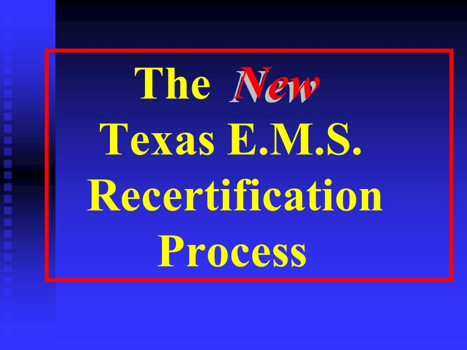 The Texas E.M.S. Recertification Process New