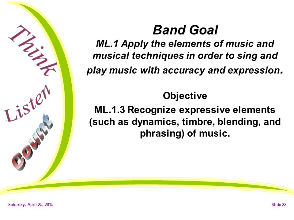 Band Goal ML.1 Apply the elements of music and musical techniques in order to sing and play music with accuracy and expression.