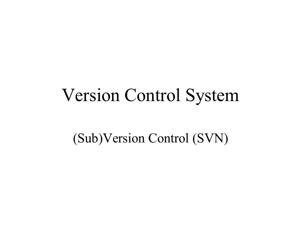 Version Control System (Sub)Version Control (SVN)