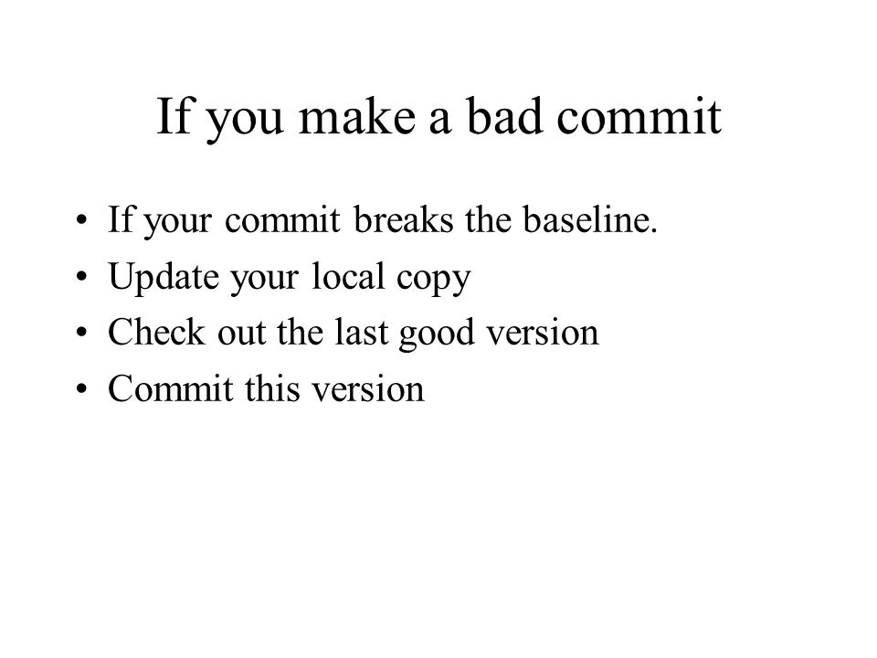 If you make a bad commit If your commit breaks the baseline.