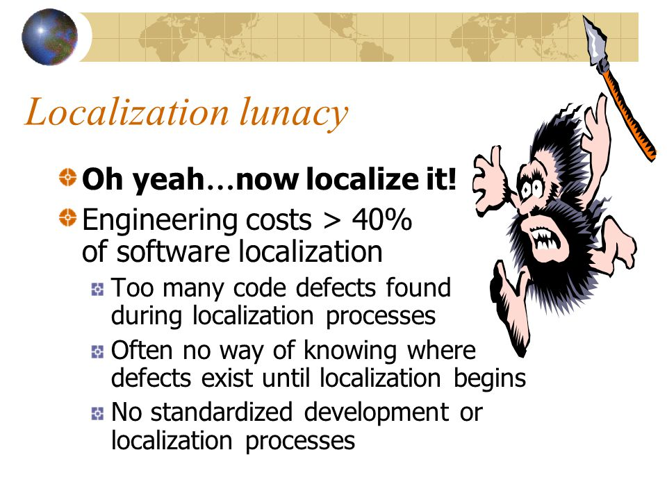 Localization lunacy Oh yeah … now localize it.