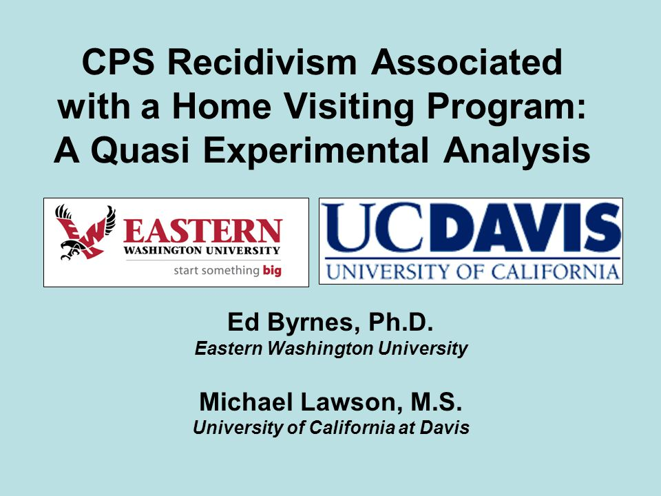 CPS Recidivism Associated with a Home Visiting Program: A Quasi Experimental Analysis Ed Byrnes, Ph.D.