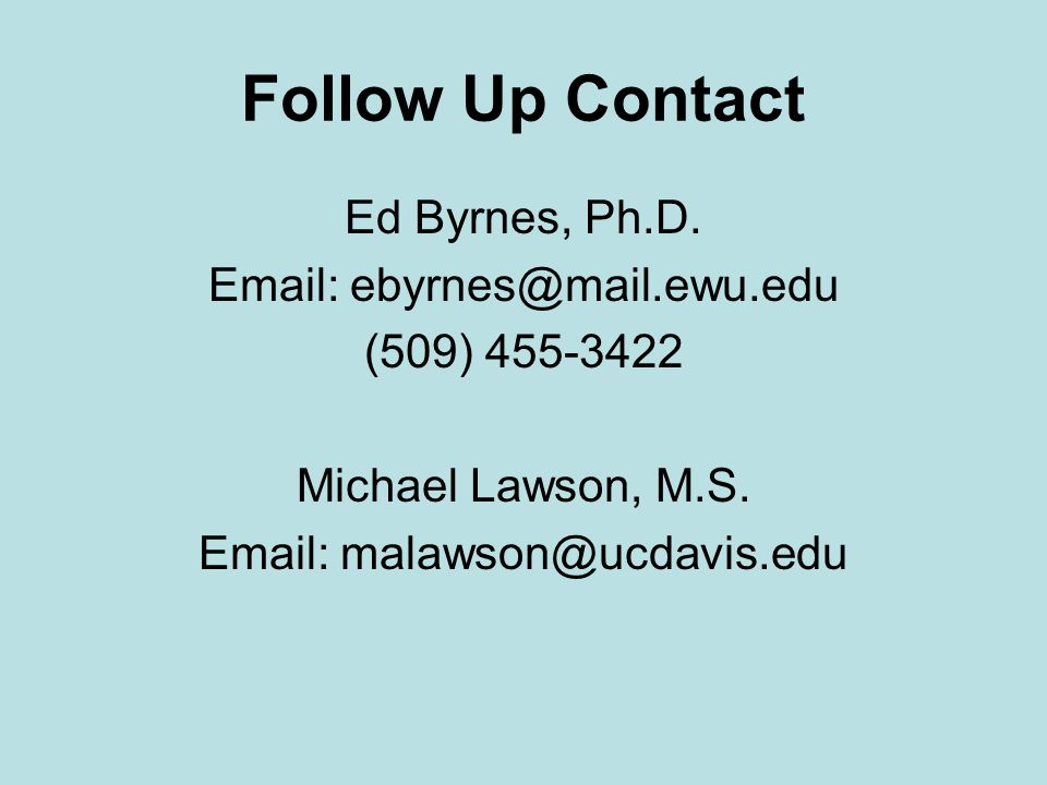 Follow Up Contact Ed Byrnes, Ph.D. Email: ebyrnes@mail.ewu.edu (509) 455-3422 Michael Lawson, M.S.