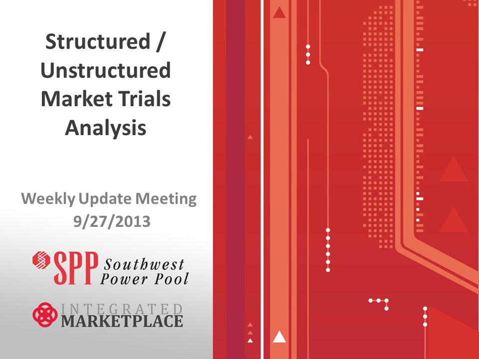 Structured / Unstructured Market Trials Analysis Weekly Update Meeting 9/27/2013