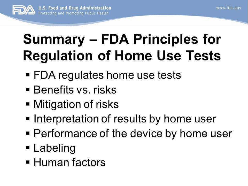 Summary – FDA Principles for Regulation of Home Use Tests  FDA regulates home use tests  Benefits vs.