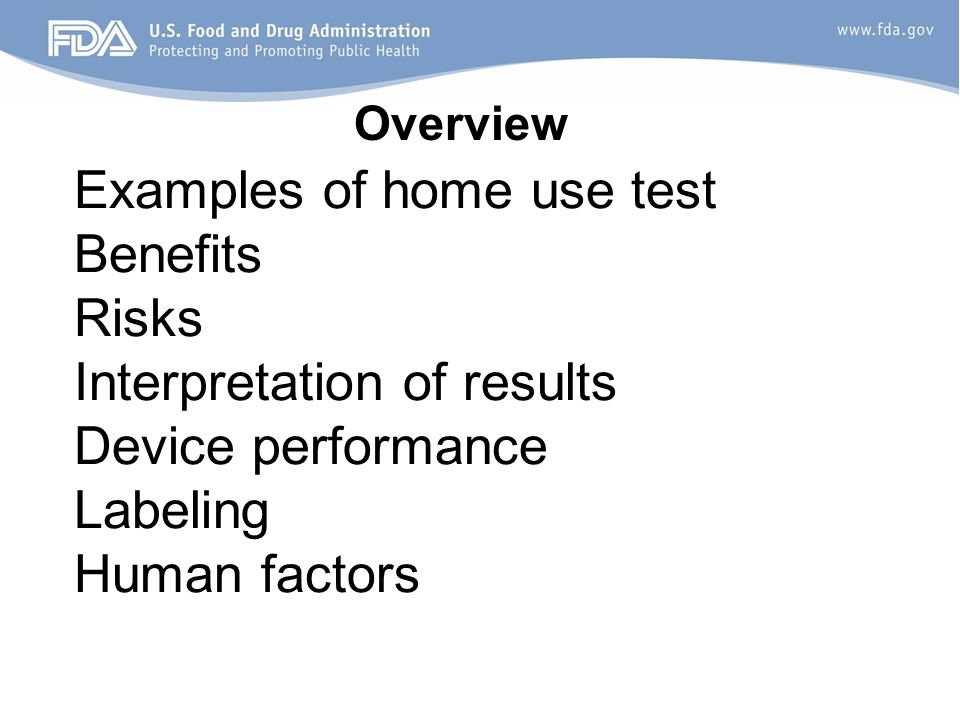 Examples of home use test Benefits Risks Interpretation of results Device performance Labeling Human factors Overview