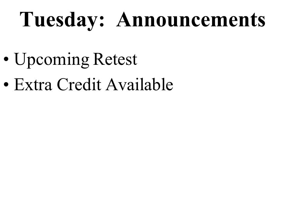 Tuesday: Announcements Upcoming Retest Extra Credit Available