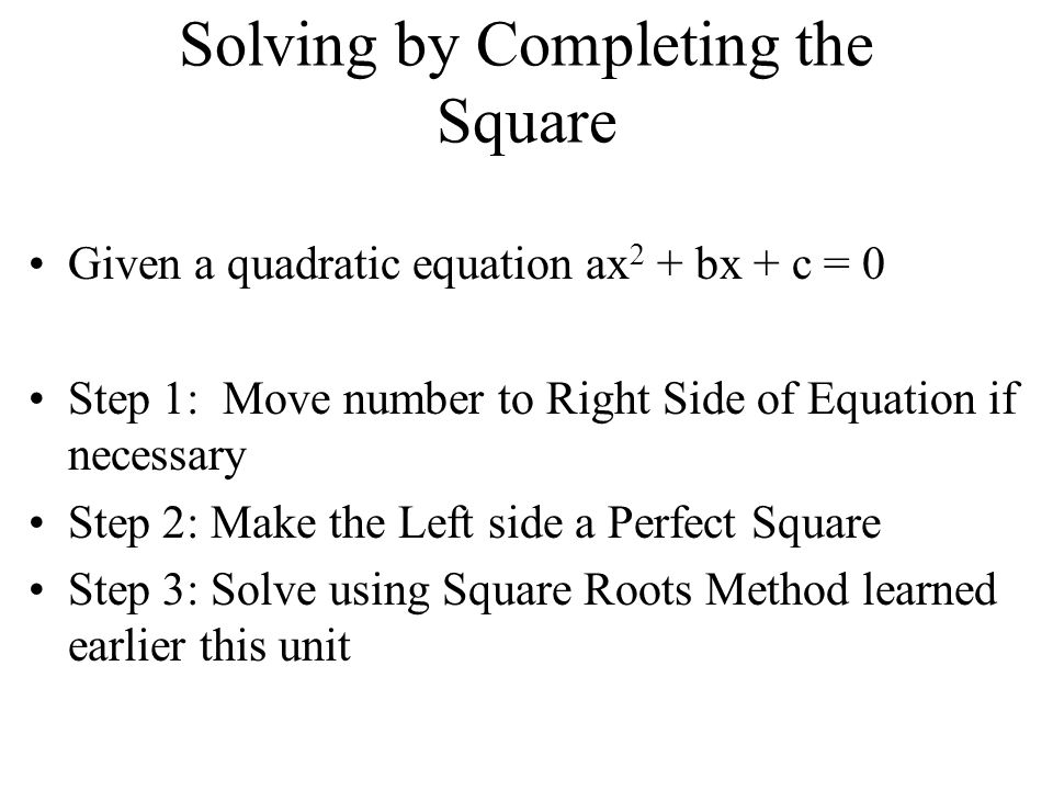Objectives I can find the solutions to a quadratic equation by completing the square