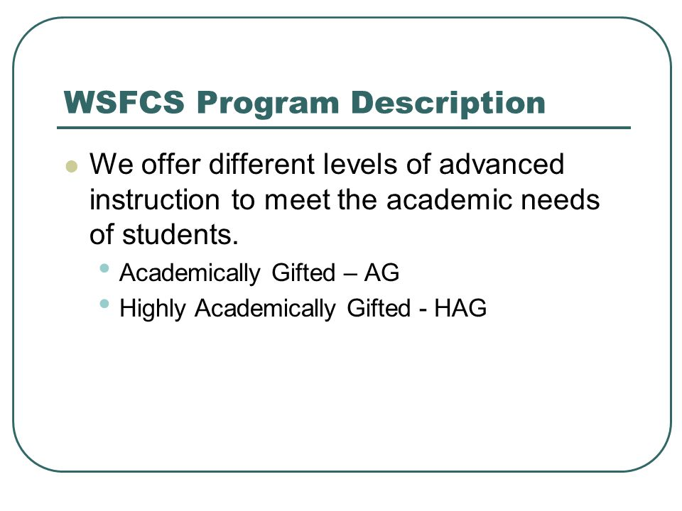 WSFCS Program Description We offer different levels of advanced instruction to meet the academic needs of students.
