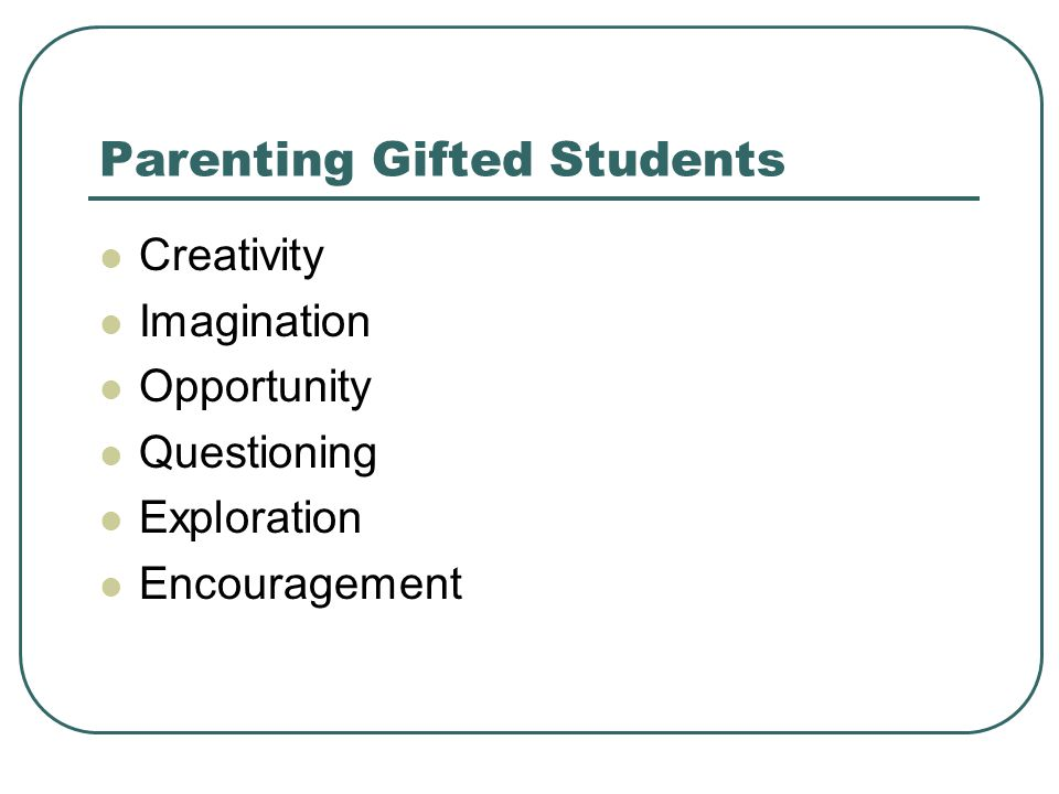 Parenting Gifted Students Creativity Imagination Opportunity Questioning Exploration Encouragement