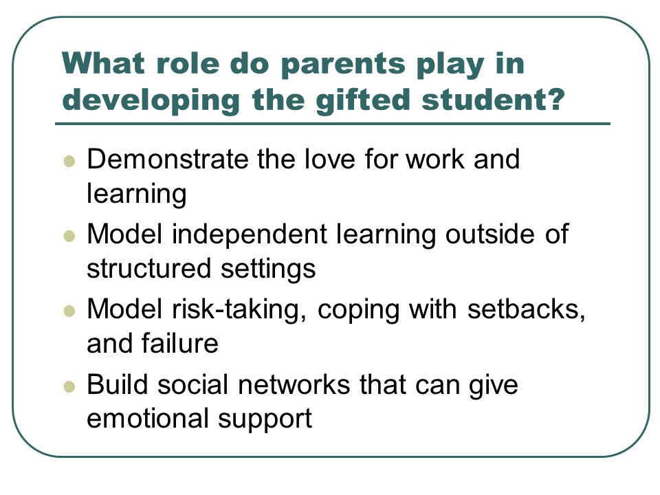 What role do parents play in developing the gifted student.