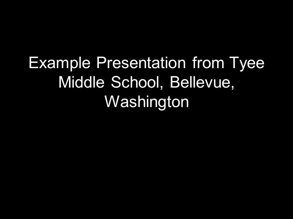 Example Presentation from Tyee Middle School, Bellevue, Washington