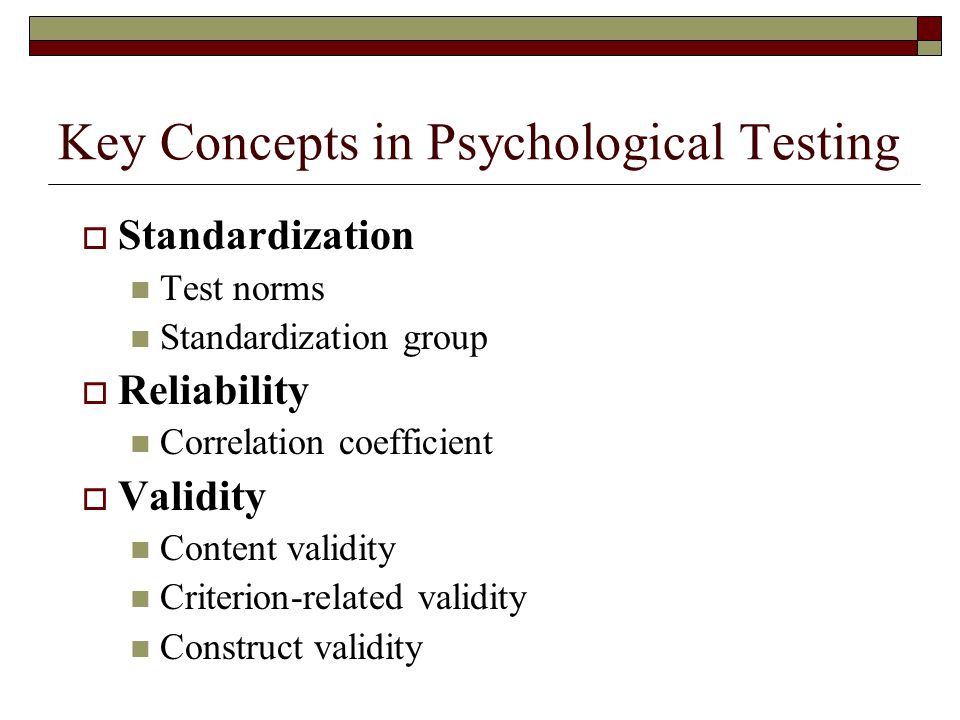 Principle Types of Psychological Tests  Mental ability tests Intelligence – general Aptitude – specific  Personality scales Measure motives, interes