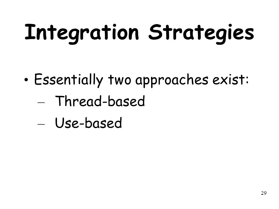 29 Integration Strategies Essentially two approaches exist: – Thread-based – Use-based