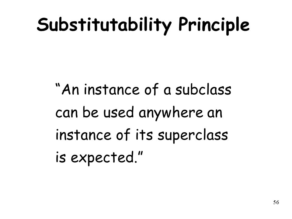 """56 Substitutability Principle """"An instance of a subclass can be used anywhere an instance of its superclass is expected."""""""
