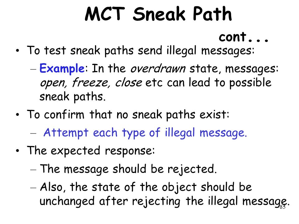 85 MCT Sneak Path cont... To test sneak paths send illegal messages: – Example: In the overdrawn state, messages: open, freeze, close etc can lead to