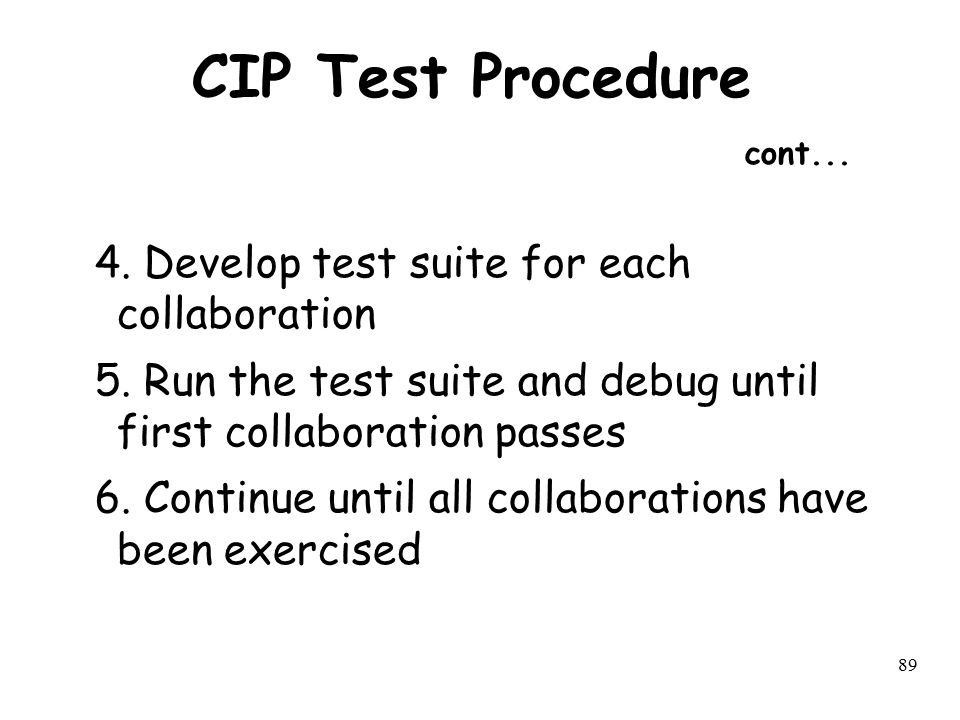 89 CIP Test Procedure cont... 4. Develop test suite for each collaboration 5. Run the test suite and debug until first collaboration passes 6. Continu