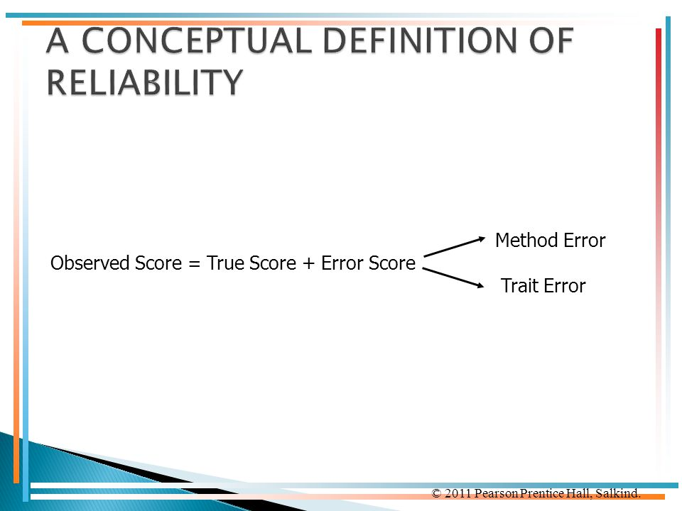 © 2011 Pearson Prentice Hall, Salkind. Method Error Observed Score = True Score + Error Score Trait Error