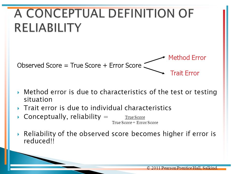 © 2011 Pearson Prentice Hall, Salkind.  Method error is due to characteristics of the test or testing situation  Trait error is due to individual ch