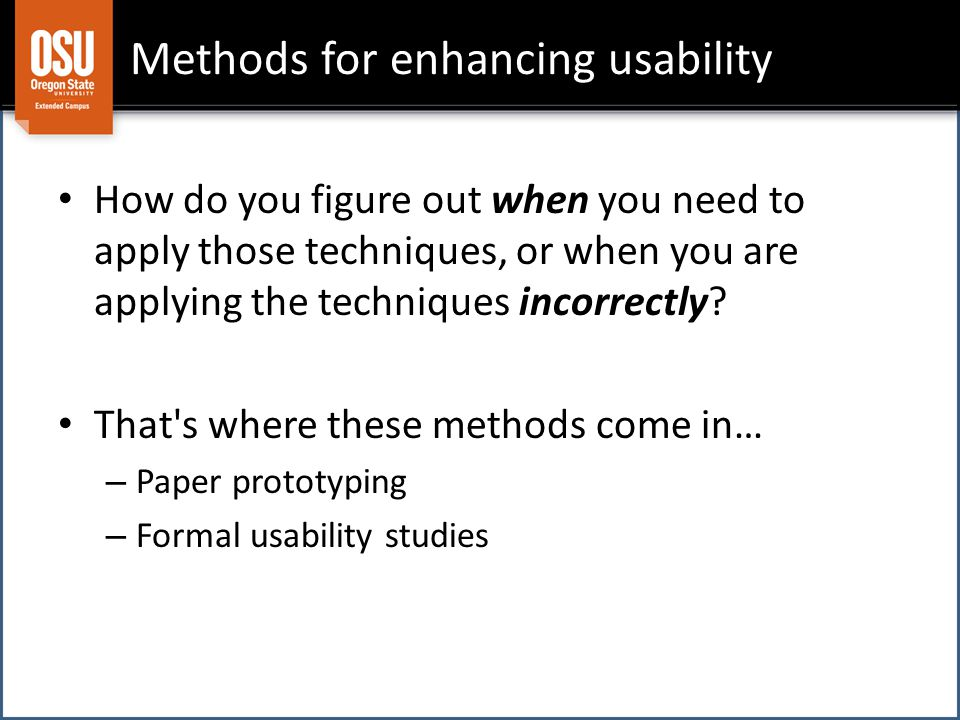 Methods for enhancing usability How do you figure out when you need to apply those techniques, or when you are applying the techniques incorrectly? Th