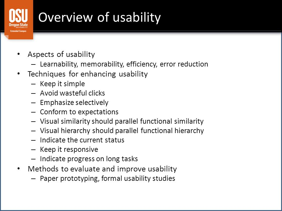 Overview of usability Aspects of usability – Learnability, memorability, efficiency, error reduction Techniques for enhancing usability – Keep it simp