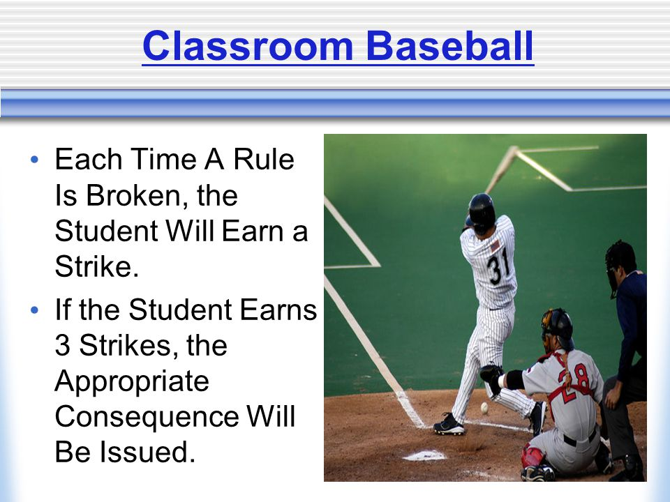 Classroom Baseball Each Time A Rule Is Broken, the Student Will Earn a Strike.